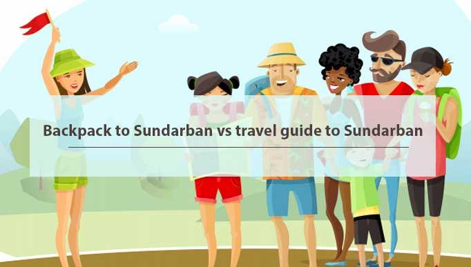 Backpack to Sundarban vs travel guide to Sundarban