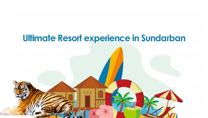 Ultimate Resort experience in Sundarban