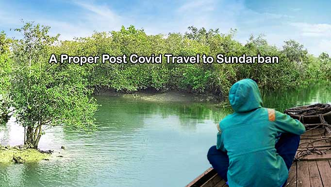 A Proper Post Covid Travel to Sundarban
