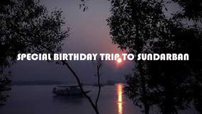 Special Birthday Trip to Sundarban