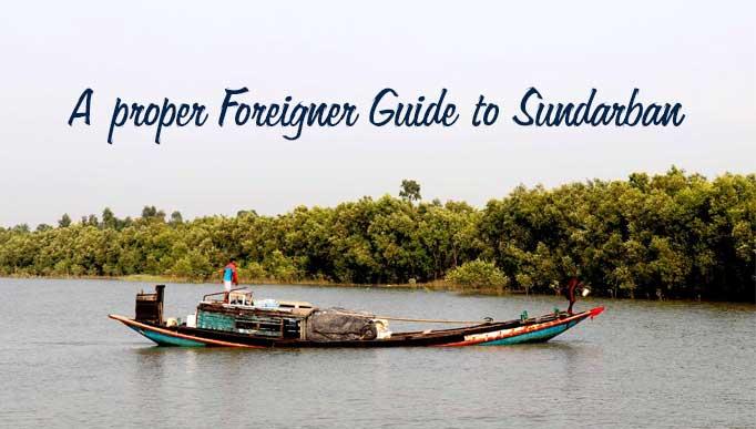 A proper Foreigner Guide to Sundarban
